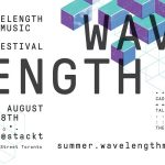 TOP EXPERIENCES AT THE TORONTO'S WAVELENGTH & SUMMER MUSIC & ARTS FESTIVAL